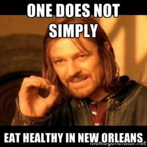 One does not simply eat healthy in new orleans